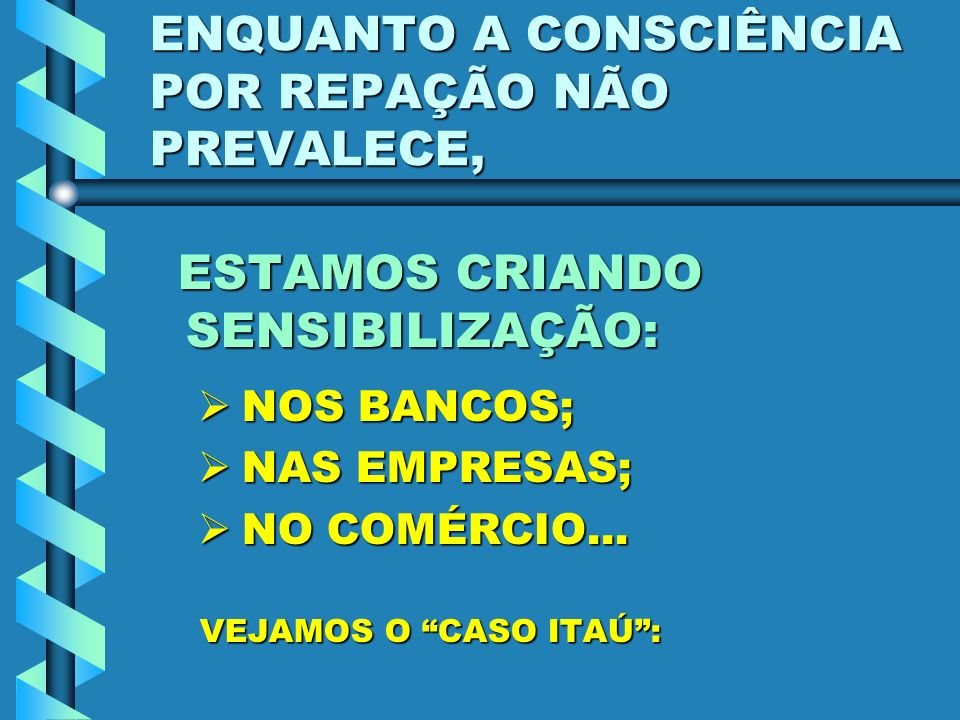 ENQUANTO A CONSCIÊNCIA POR REPAÇÃO NÃO PREVALECE,