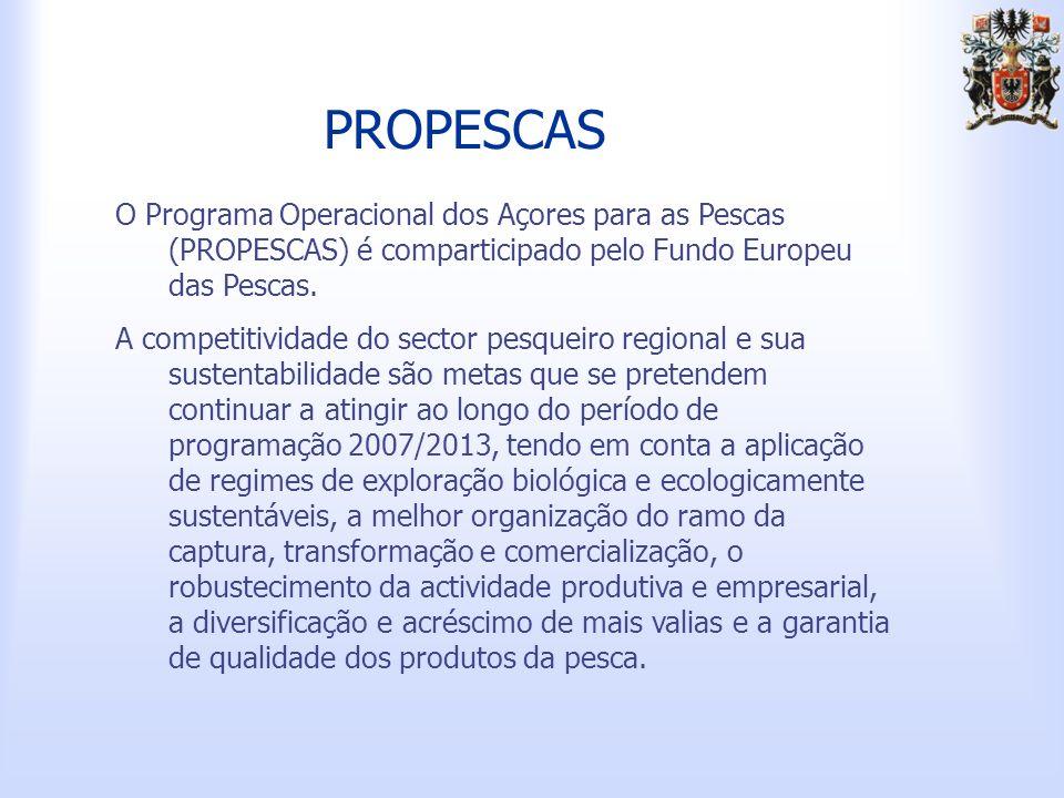 PROPESCAS O Programa Operacional dos Açores para as Pescas (PROPESCAS) é comparticipado pelo Fundo Europeu das Pescas.