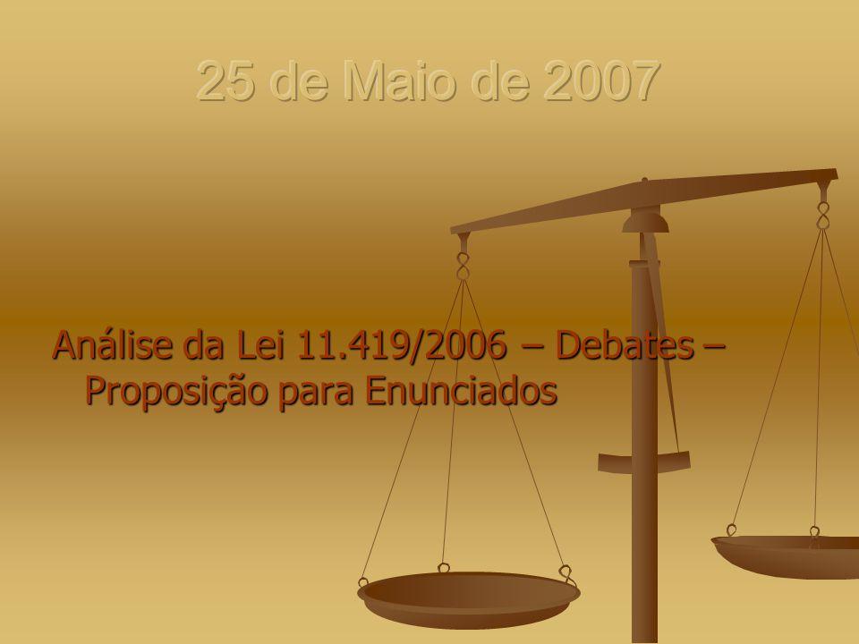 25 de Maio de 2007 Análise da Lei 11.419/2006 – Debates – Proposição para Enunciados