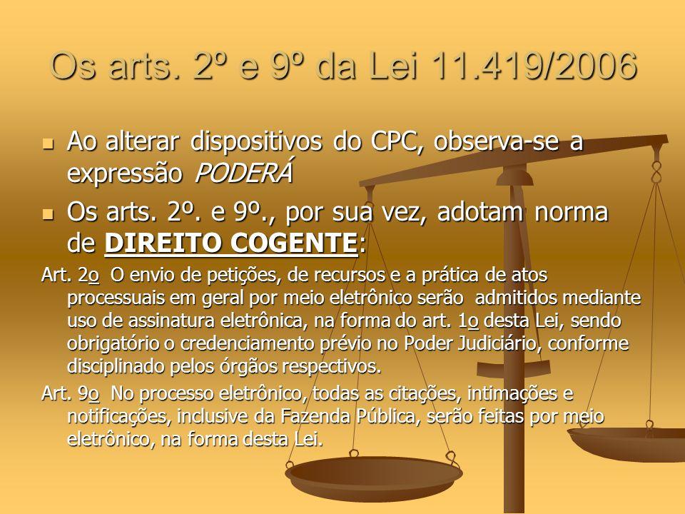 Os arts. 2º e 9º da Lei 11.419/2006 Ao alterar dispositivos do CPC, observa-se a expressão PODERÁ.