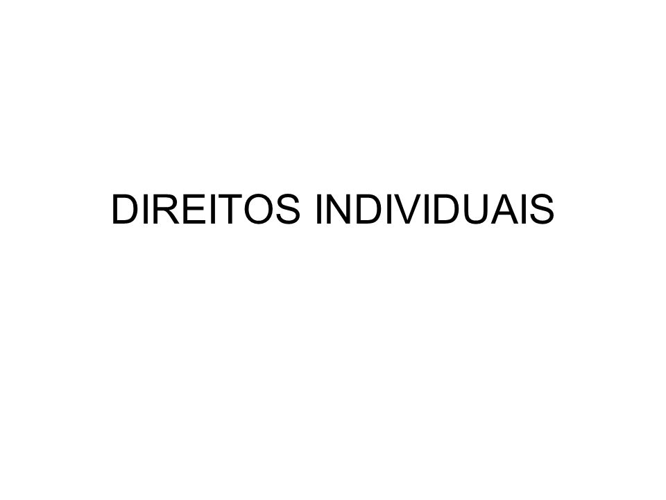 DIREITOS INDIVIDUAIS