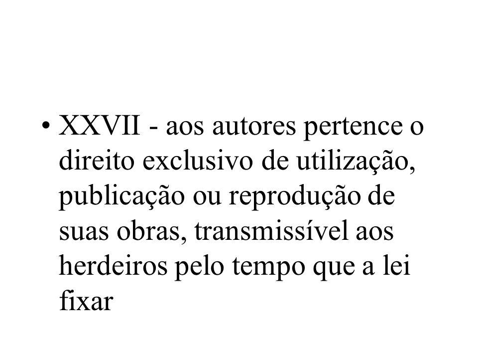 XXVII - aos autores pertence o direito exclusivo de utilização, publicação ou reprodução de suas obras, transmissível aos herdeiros pelo tempo que a lei fixar