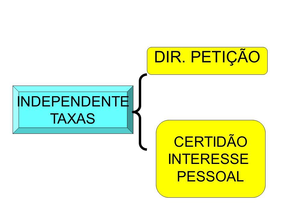 DIR. PETIÇÃO INDEPENDENTE TAXAS CERTIDÃO INTERESSE PESSOAL