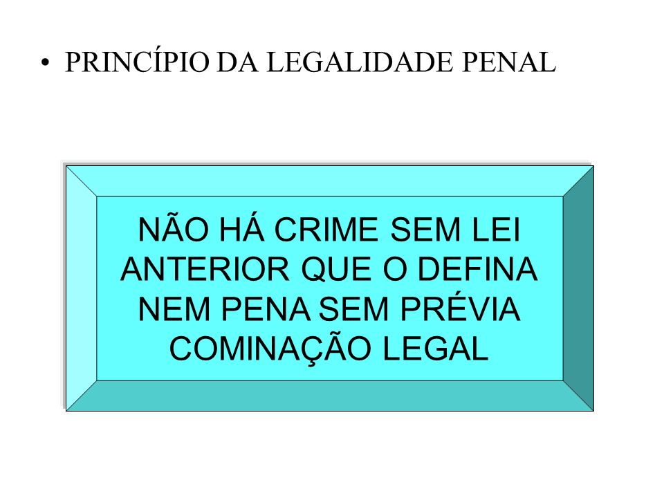 NÃO HÁ CRIME SEM LEI ANTERIOR QUE O DEFINA NEM PENA SEM PRÉVIA