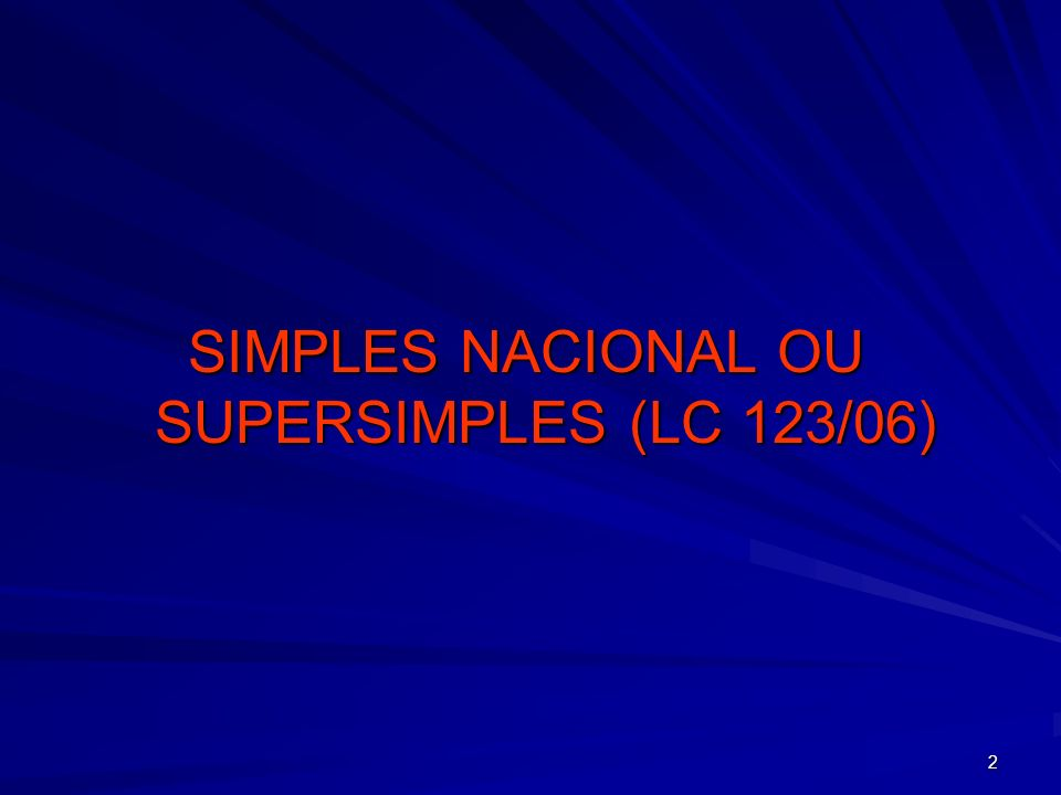 SIMPLES NACIONAL OU SUPERSIMPLES (LC 123/06)