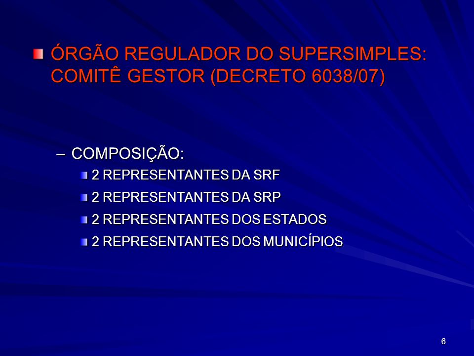 ÓRGÃO REGULADOR DO SUPERSIMPLES: COMITÊ GESTOR (DECRETO 6038/07)