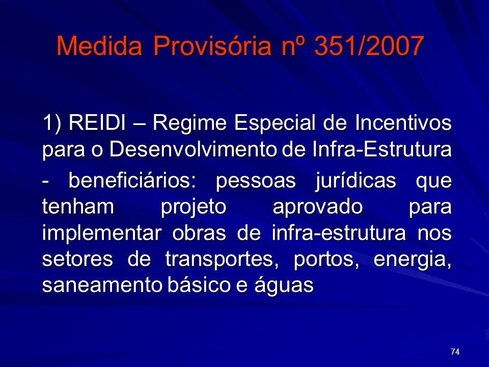 Medida Provisória nº 351/2007 1) REIDI – Regime Especial de Incentivos para o Desenvolvimento de Infra-Estrutura.