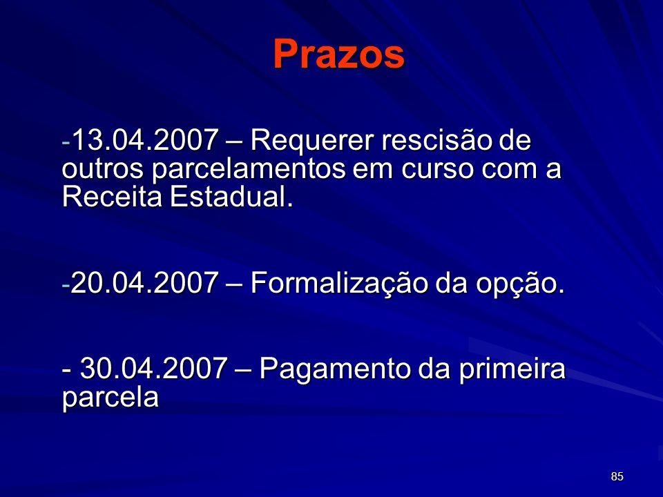 Prazos 13.04.2007 – Requerer rescisão de outros parcelamentos em curso com a Receita Estadual. 20.04.2007 – Formalização da opção.