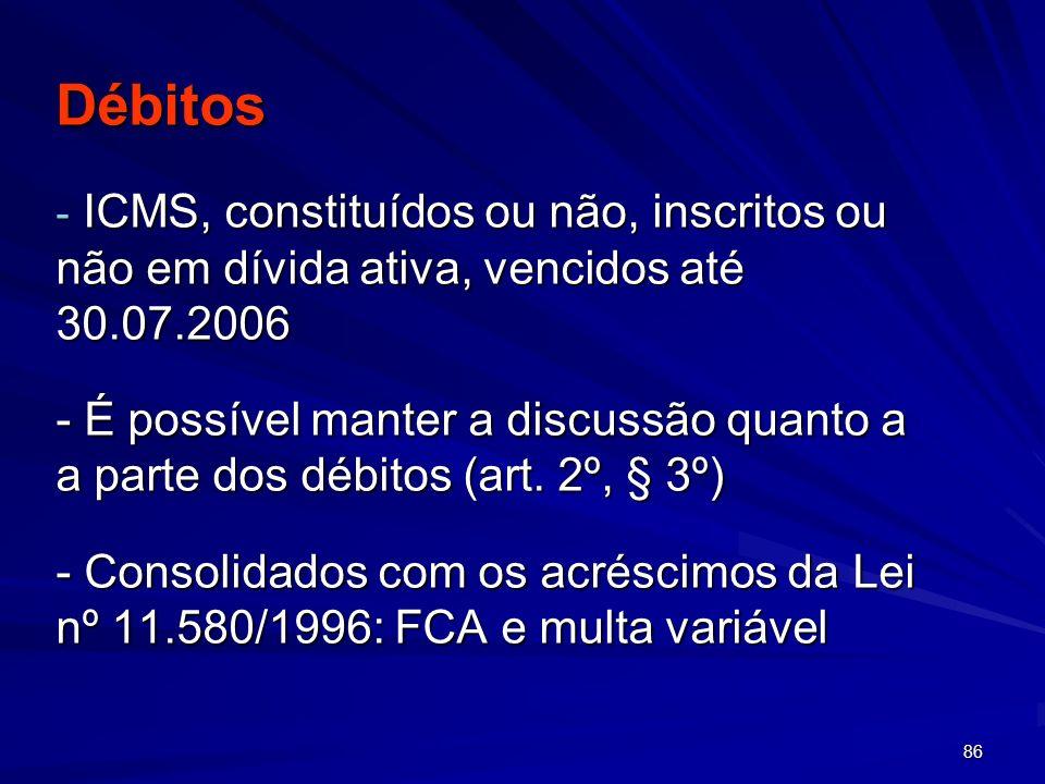 Débitos ICMS, constituídos ou não, inscritos ou não em dívida ativa, vencidos até 30.07.2006.