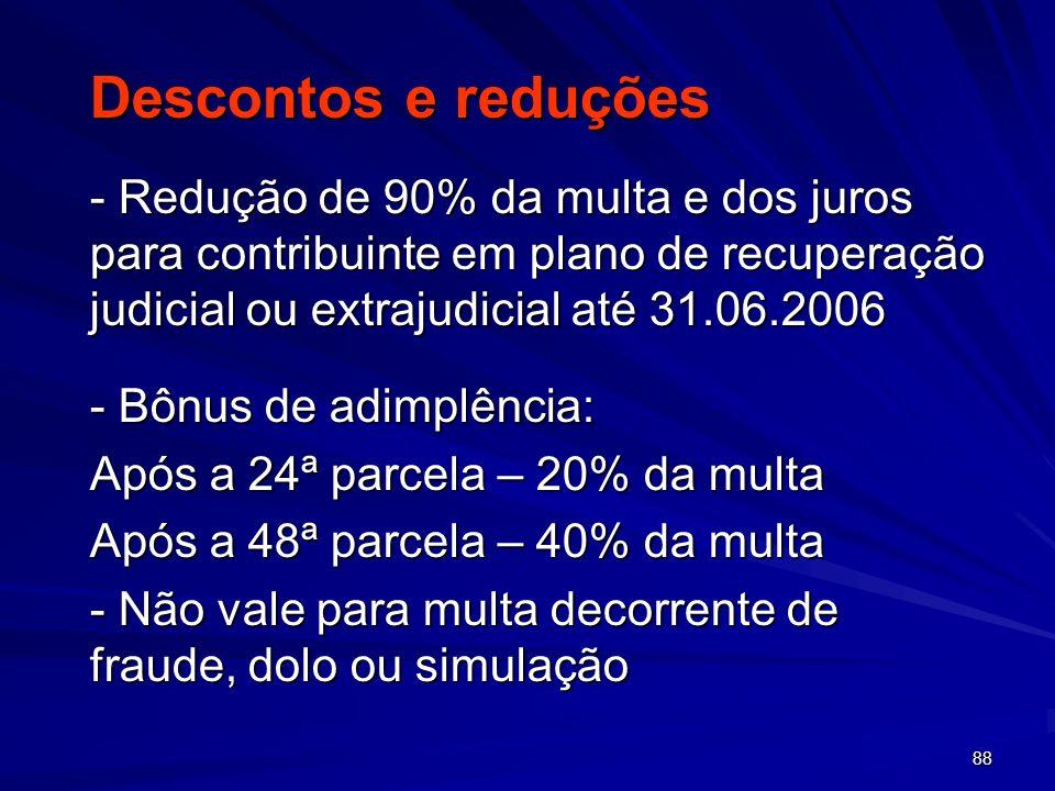 Descontos e reduções - Redução de 90% da multa e dos juros para contribuinte em plano de recuperação judicial ou extrajudicial até 31.06.2006.