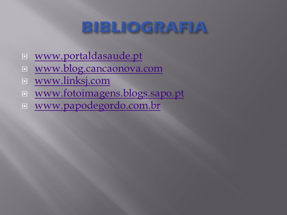 BIBLIOGRAFIA www.portaldasaude.pt www.blog.cancaonova.com
