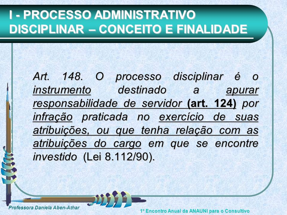 I - PROCESSO ADMINISTRATIVO DISCIPLINAR – CONCEITO E FINALIDADE