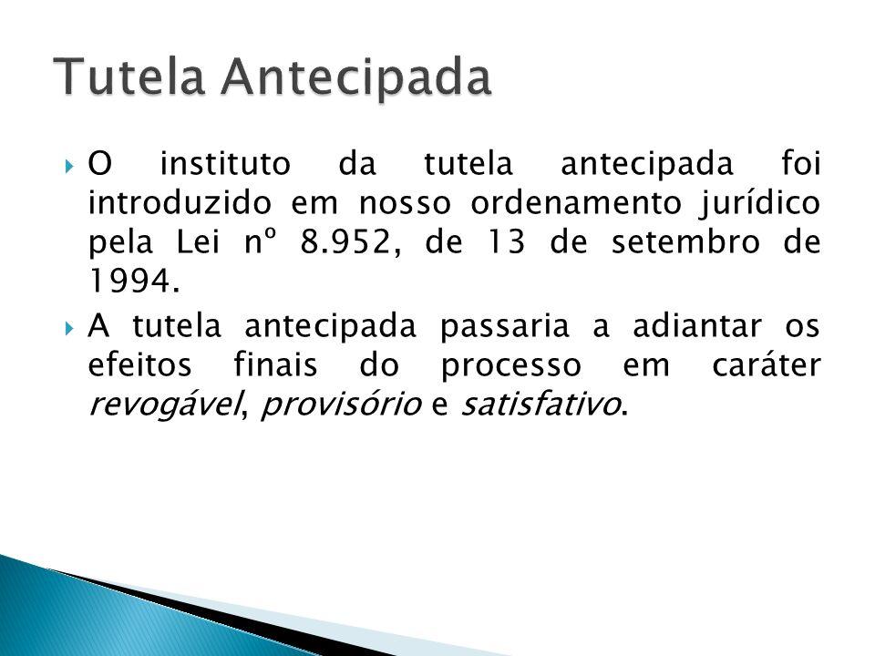 Tutela Antecipada O instituto da tutela antecipada foi introduzido em nosso ordenamento jurídico pela Lei nº 8.952, de 13 de setembro de 1994.