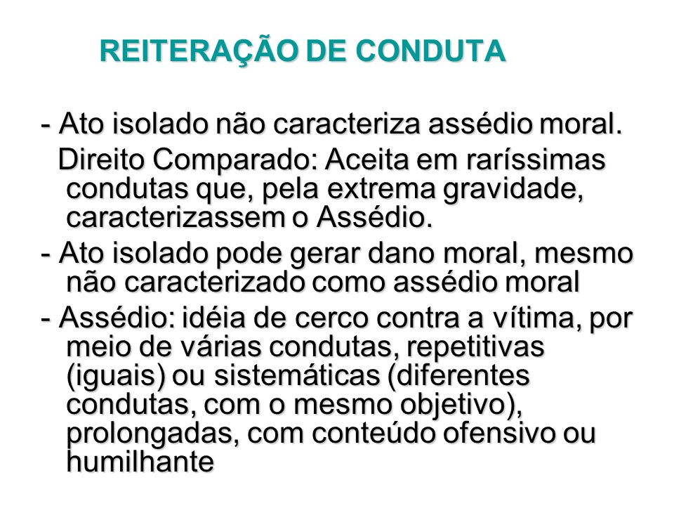 REITERAÇÃO DE CONDUTA - Ato isolado não caracteriza assédio moral.