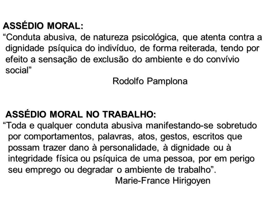 ASSÉDIO MORAL: Conduta abusiva, de natureza psicológica, que atenta contra a. dignidade psíquica do indivíduo, de forma reiterada, tendo por.