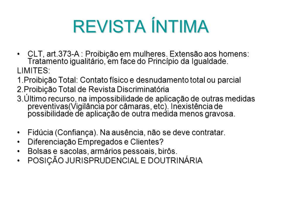 REVISTA ÍNTIMA CLT, art.373-A : Proibição em mulheres. Extensão aos homens: Tratamento igualitário, em face do Princípio da Igualdade.