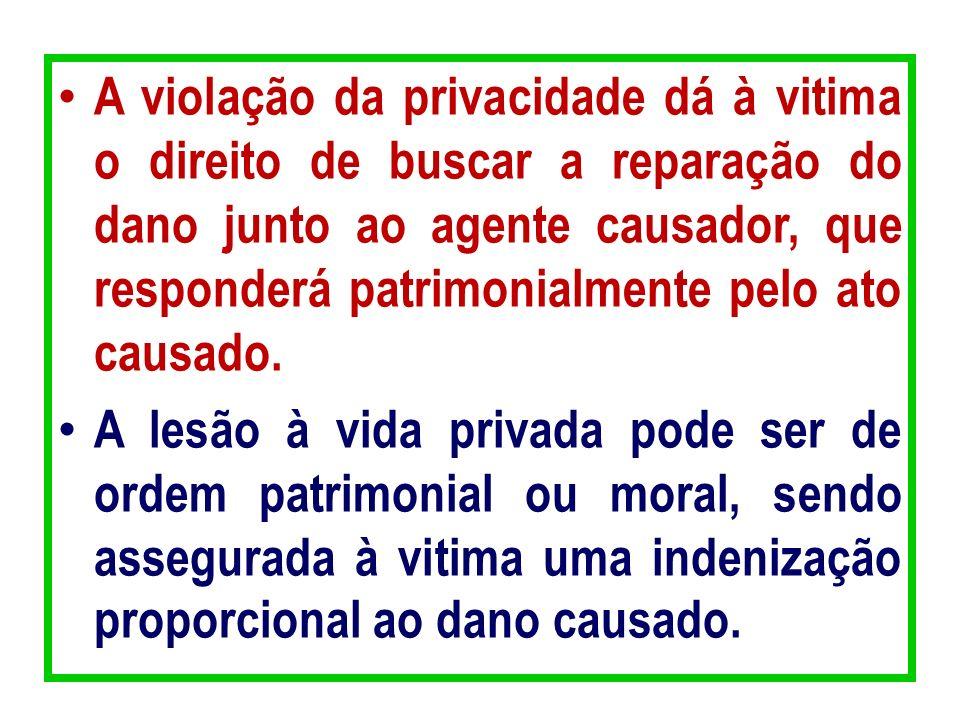 A violação da privacidade dá à vitima o direito de buscar a reparação do dano junto ao agente causador, que responderá patrimonialmente pelo ato causado.