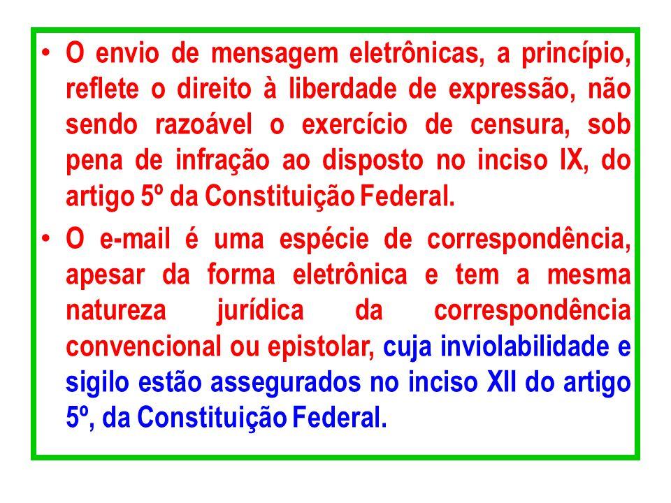 O envio de mensagem eletrônicas, a princípio, reflete o direito à liberdade de expressão, não sendo razoável o exercício de censura, sob pena de infração ao disposto no inciso IX, do artigo 5º da Constituição Federal.