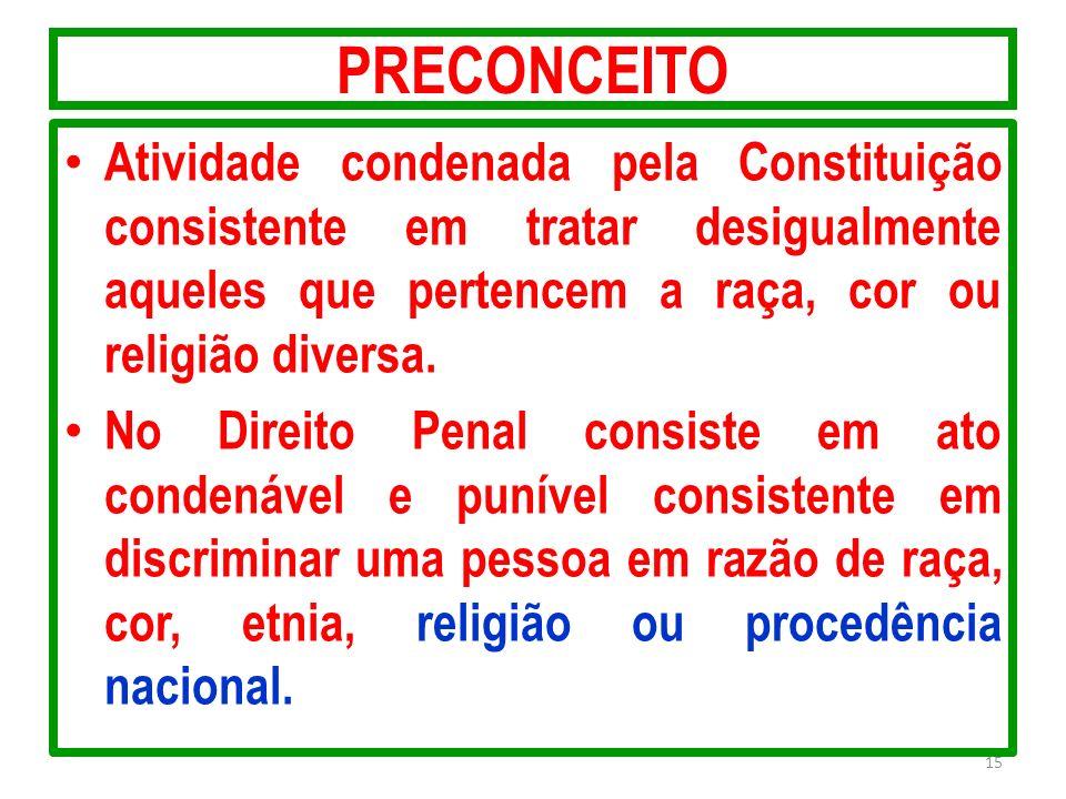 PRECONCEITO Atividade condenada pela Constituição consistente em tratar desigualmente aqueles que pertencem a raça, cor ou religião diversa.