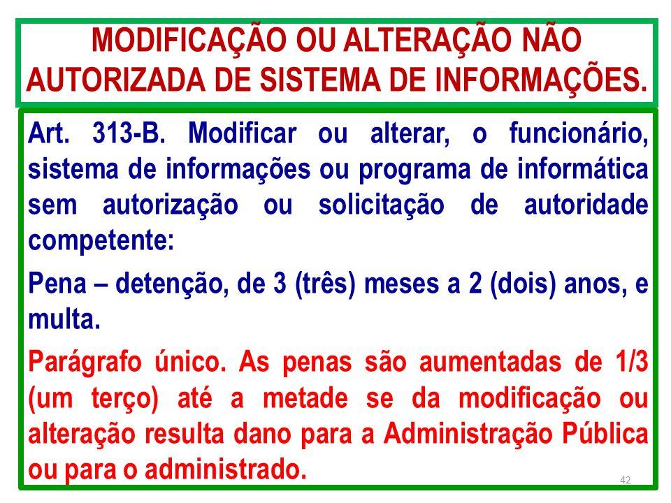 MODIFICAÇÃO OU ALTERAÇÃO NÃO AUTORIZADA DE SISTEMA DE INFORMAÇÕES.