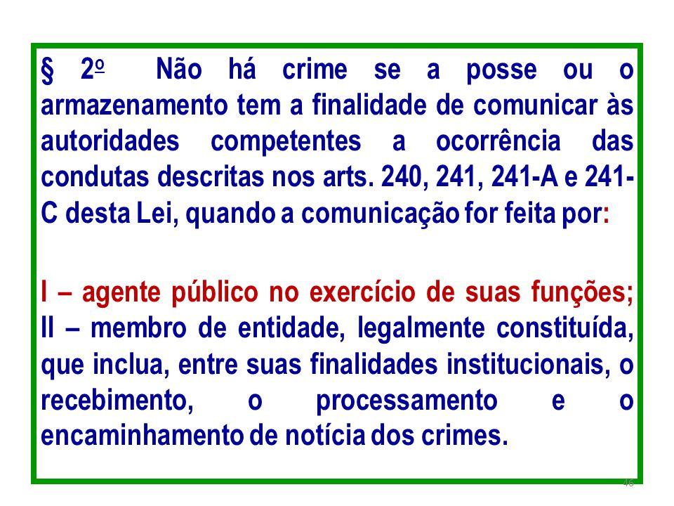 § 2o Não há crime se a posse ou o armazenamento tem a finalidade de comunicar às autoridades competentes a ocorrência das condutas descritas nos arts.