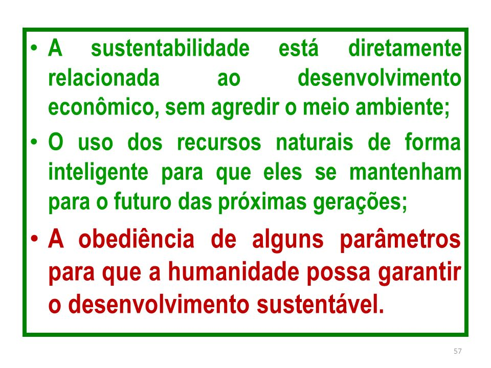 A sustentabilidade está diretamente relacionada ao desenvolvimento econômico, sem agredir o meio ambiente;