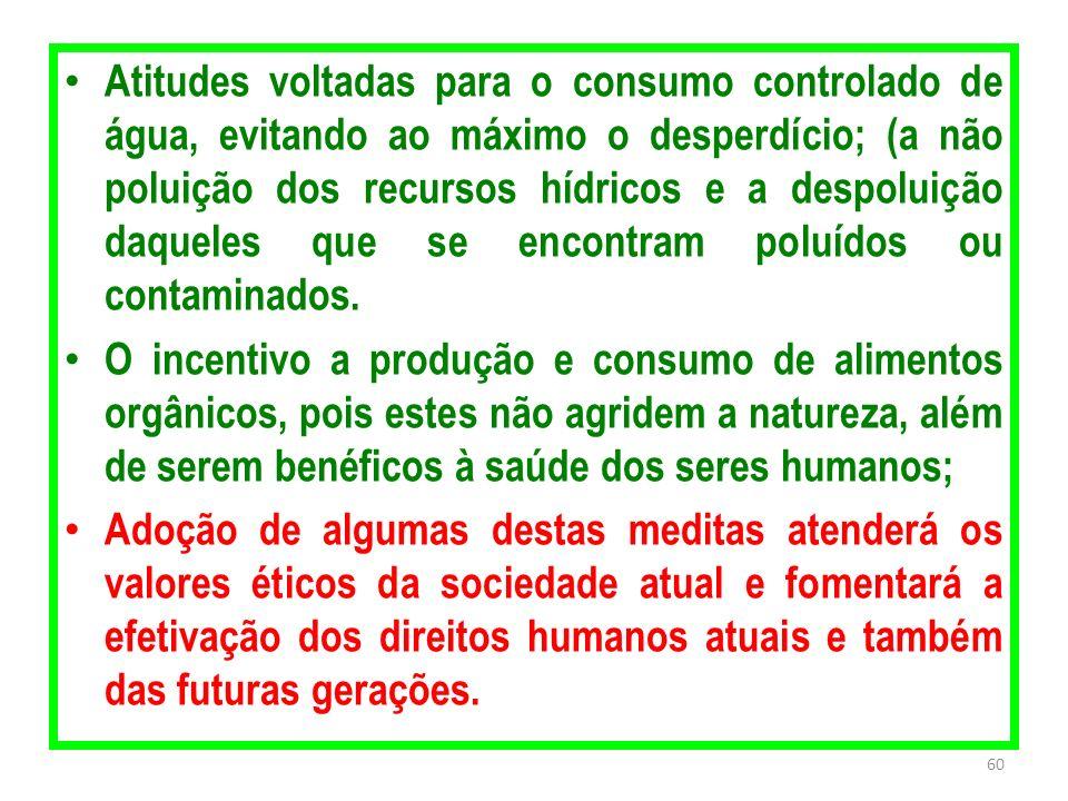 Atitudes voltadas para o consumo controlado de água, evitando ao máximo o desperdício; (a não poluição dos recursos hídricos e a despoluição daqueles que se encontram poluídos ou contaminados.