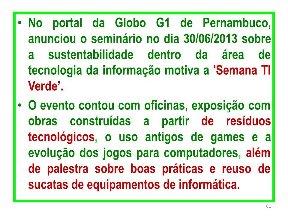 No portal da Globo G1 de Pernambuco, anunciou o seminário no dia 30/06/2013 sobre a sustentabilidade dentro da área de tecnologia da informação motiva a Semana TI Verde'.