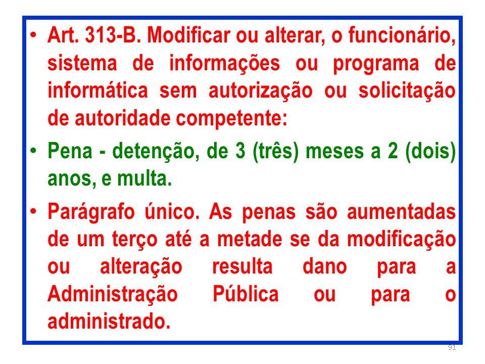 Art. 313-B. Modificar ou alterar, o funcionário, sistema de informações ou programa de informática sem autorização ou solicitação de autoridade competente: