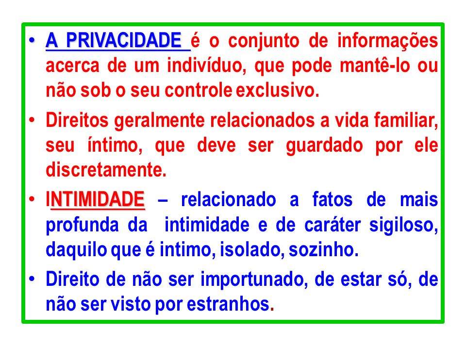 A PRIVACIDADE é o conjunto de informações acerca de um indivíduo, que pode mantê-lo ou não sob o seu controle exclusivo.