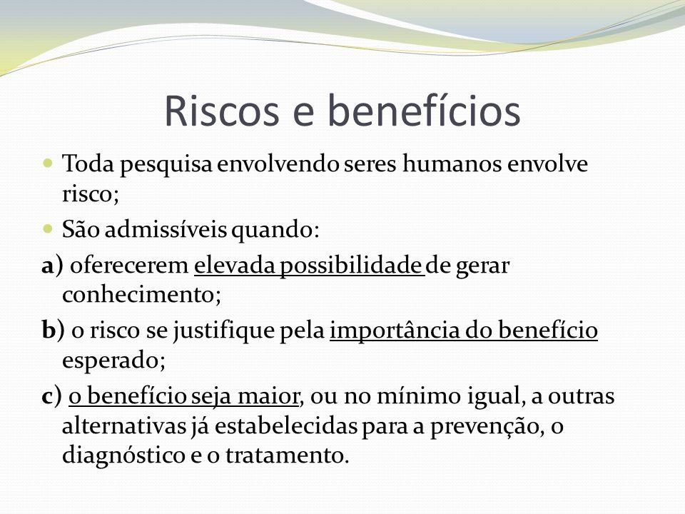 Riscos e benefícios Toda pesquisa envolvendo seres humanos envolve risco; São admissíveis quando: