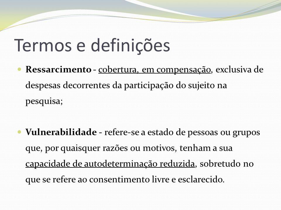 Termos e definições Ressarcimento - cobertura, em compensação, exclusiva de despesas decorrentes da participação do sujeito na pesquisa;