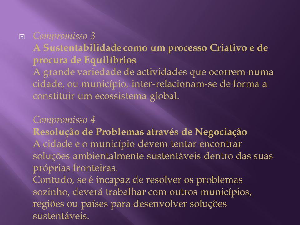 Compromisso 3 A Sustentabilidade como um processo Criativo e de procura de Equilíbrios A grande variedade de actividades que ocorrem numa cidade, ou município, inter-relacionam-se de forma a constituir um ecossistema global.