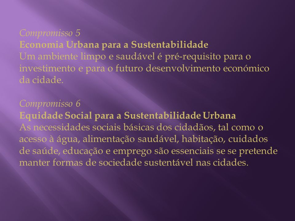 Compromisso 5 Economia Urbana para a Sustentabilidade Um ambiente limpo e saudável é pré-requisito para o investimento e para o futuro desenvolvimento económico da cidade.