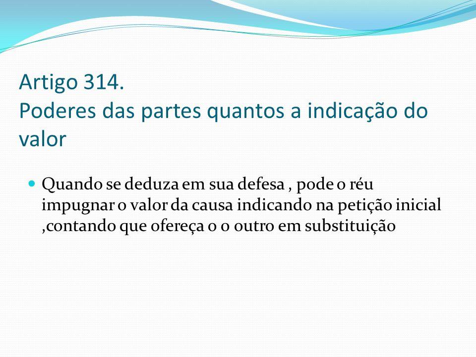 Artigo 314. Poderes das partes quantos a indicação do valor