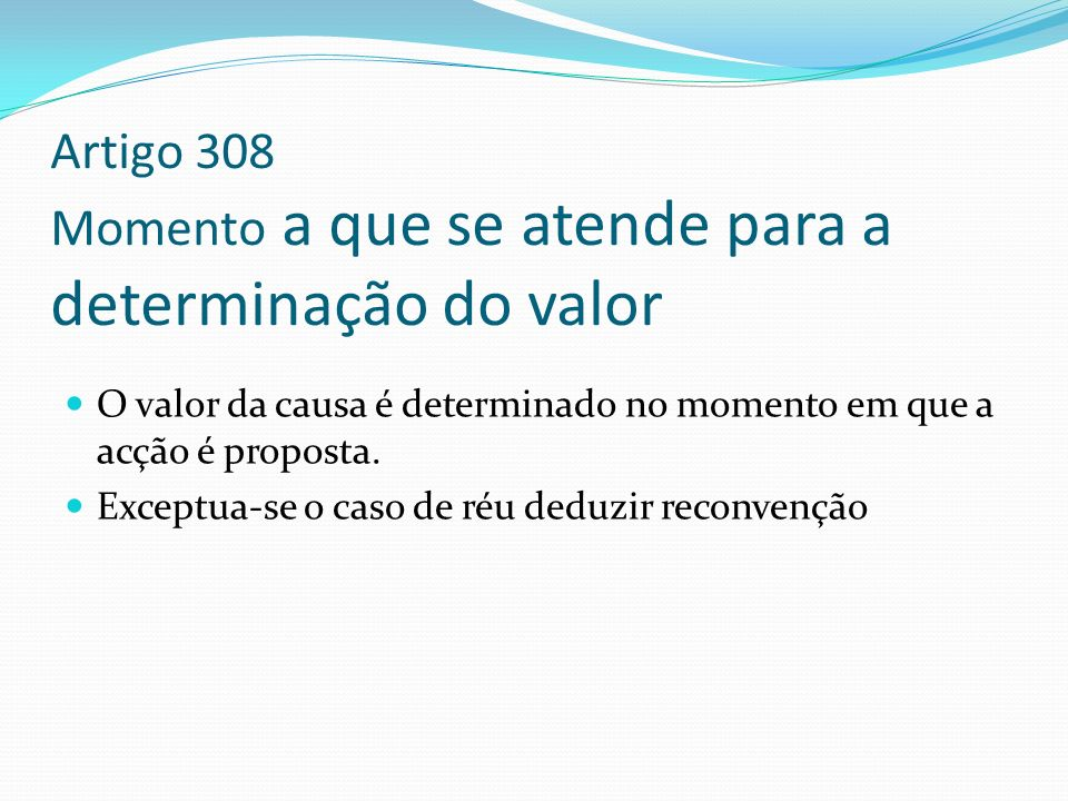 Artigo 308 Momento a que se atende para a determinação do valor