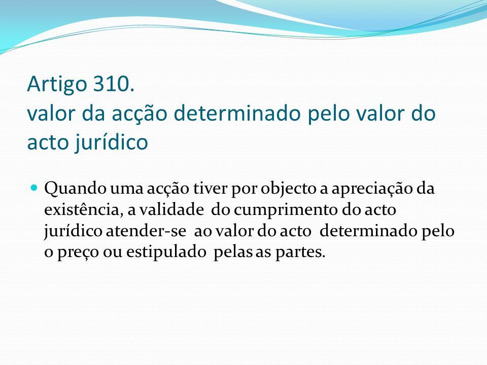Artigo 310. valor da acção determinado pelo valor do acto jurídico