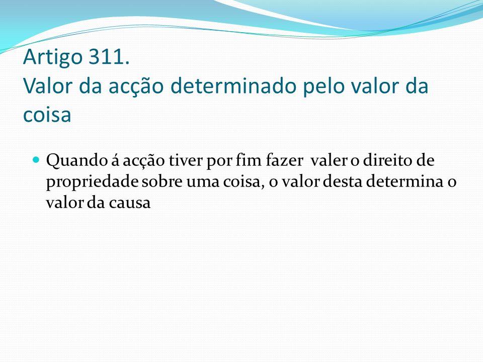 Artigo 311. Valor da acção determinado pelo valor da coisa