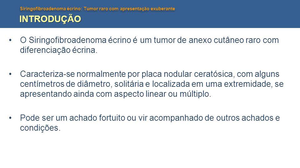 INTRODUÇÃO O Siringofibroadenoma écrino é um tumor de anexo cutâneo raro com diferenciação écrina.