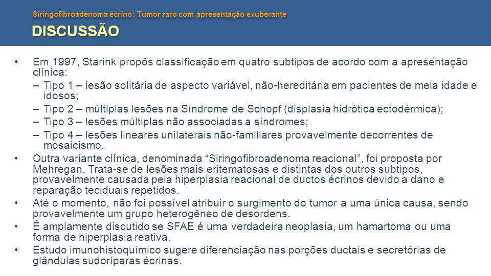 DISCUSSÃO Em 1997, Starink propôs classificação em quatro subtipos de acordo com a apresentação clínica: