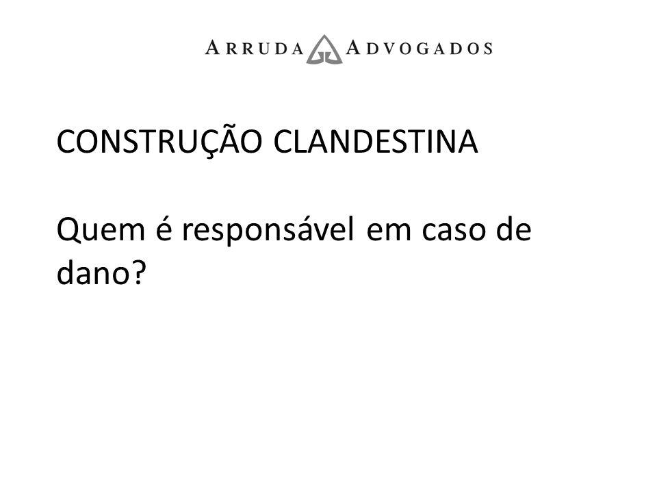 CONSTRUÇÃO CLANDESTINA Quem é responsável em caso de dano