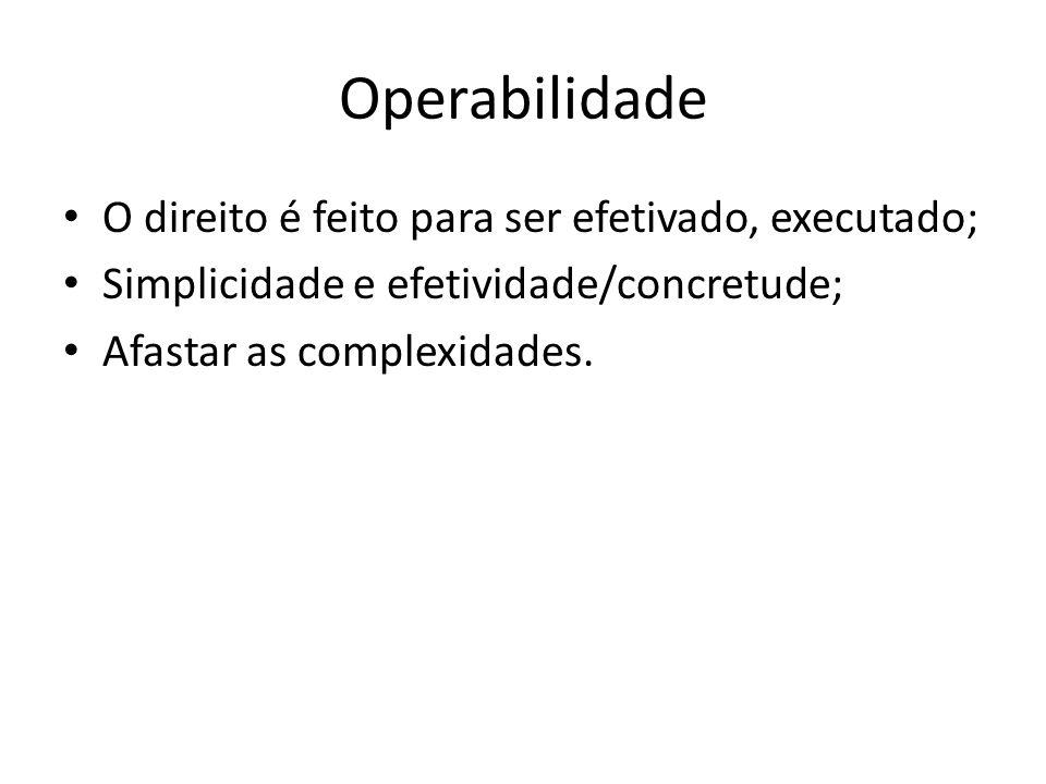 Operabilidade O direito é feito para ser efetivado, executado;
