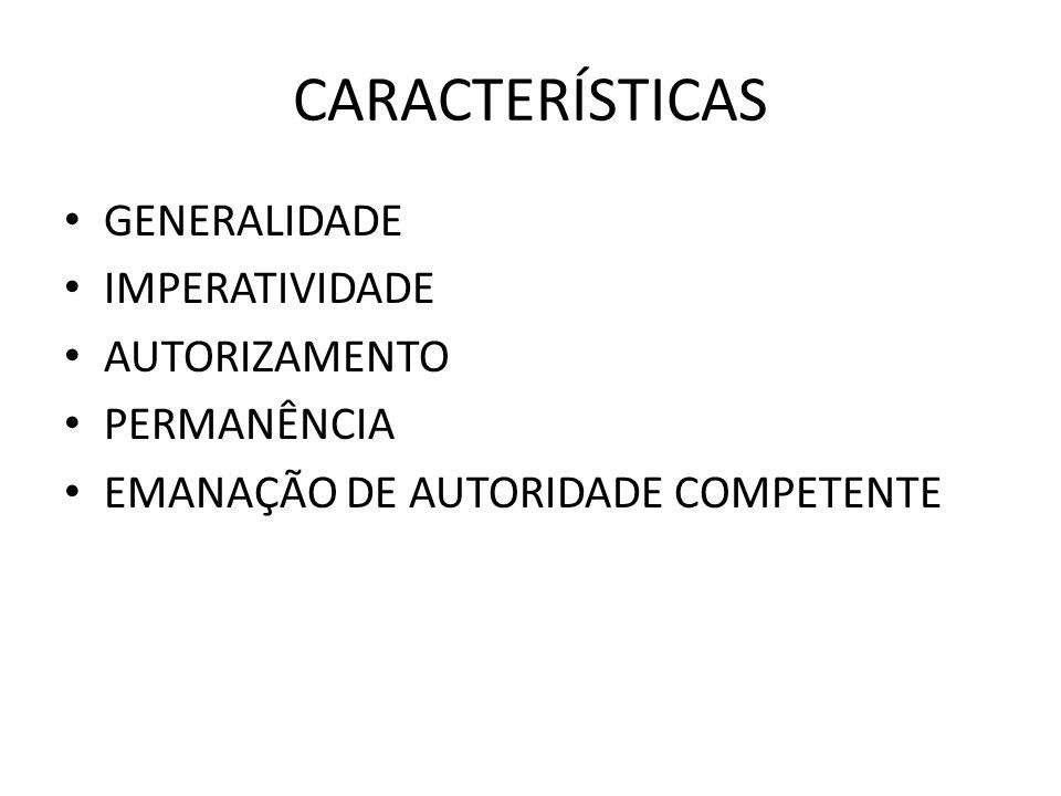 CARACTERÍSTICAS GENERALIDADE IMPERATIVIDADE AUTORIZAMENTO PERMANÊNCIA