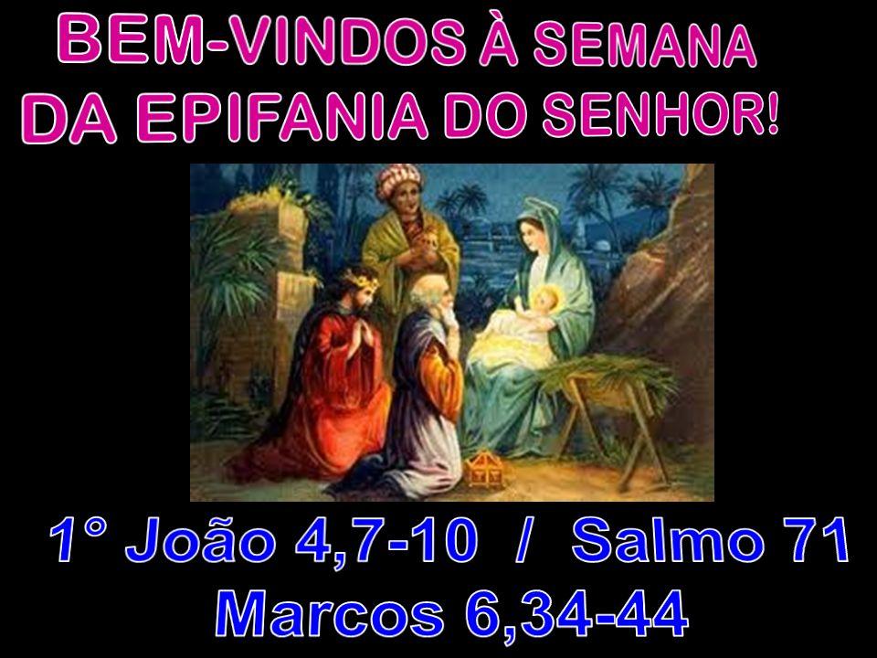 1° João 4,7-10 / Salmo 71 Marcos 6,34-44 BEM-VINDOS À SEMANA