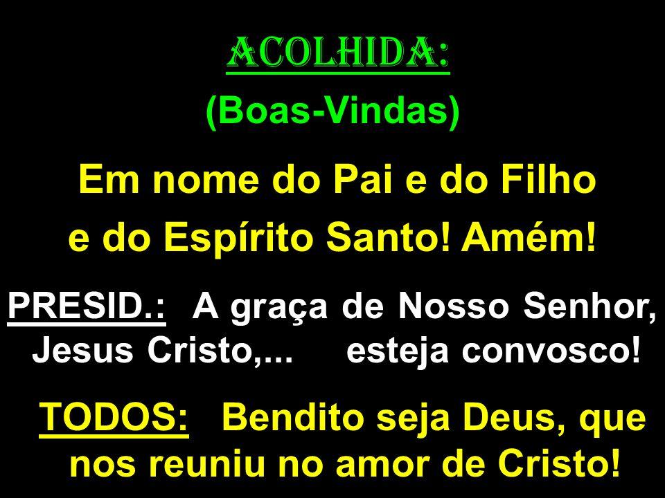 ACOLHIDA: e do Espírito Santo! Amém! (Boas-Vindas)