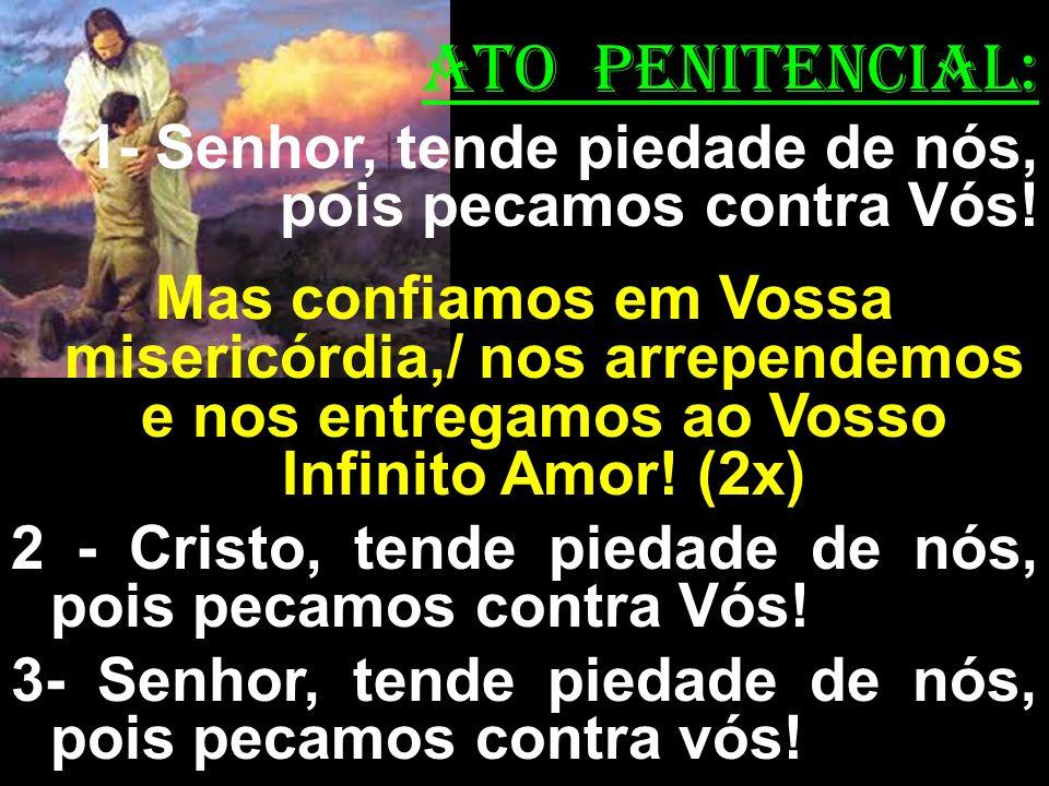 ATO PENITENCIAL: 1- Senhor, tende piedade de nós, pois pecamos contra Vós!