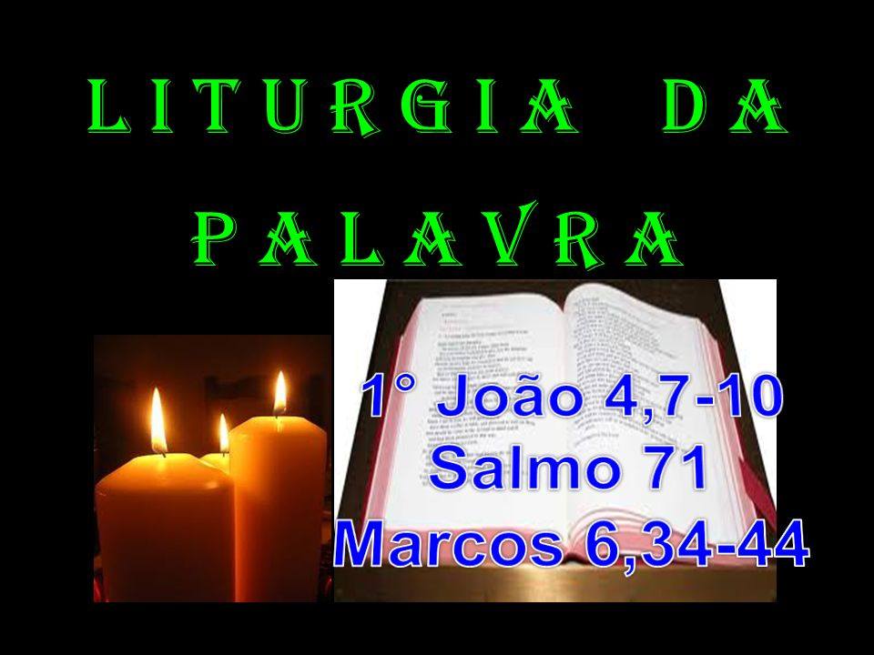 l i t u r g i a D a P a l a v r a 1° João 4,7-10 Salmo 71
