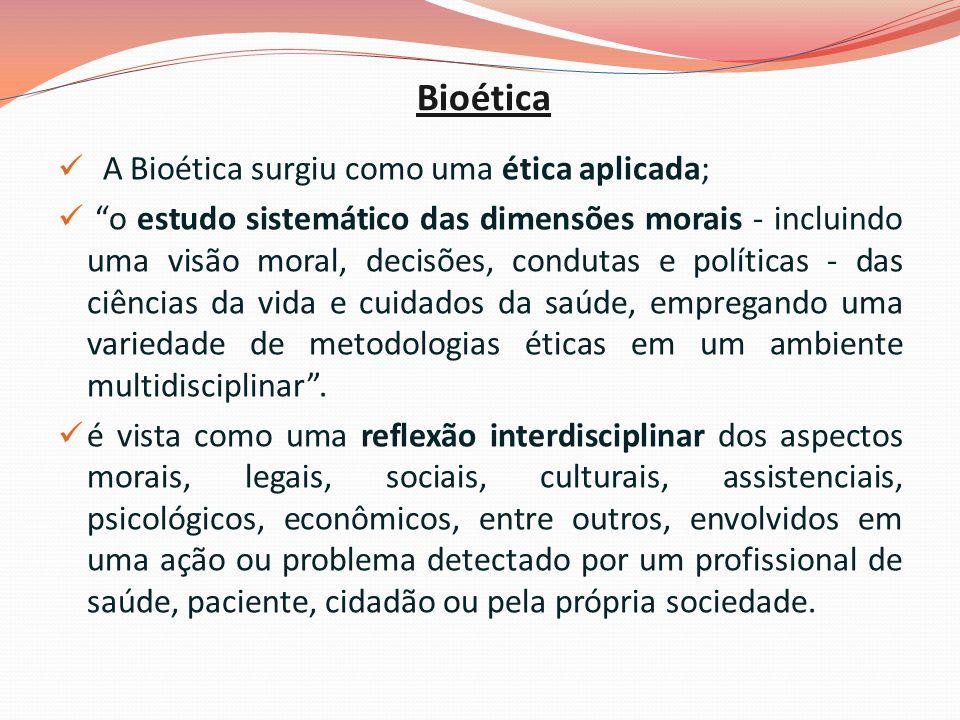 Bioética A Bioética surgiu como uma ética aplicada;
