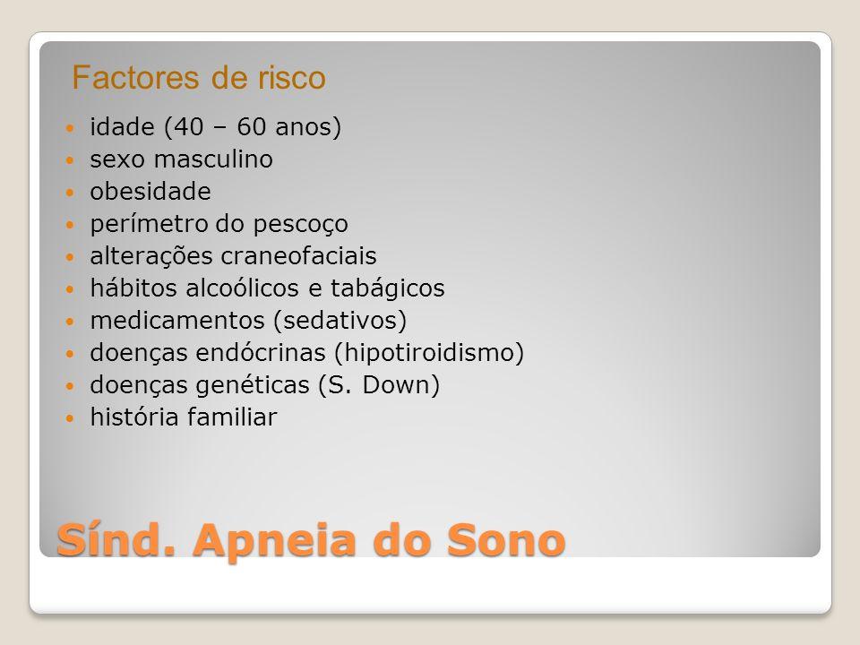 Sínd. Apneia do Sono Factores de risco idade (40 – 60 anos)