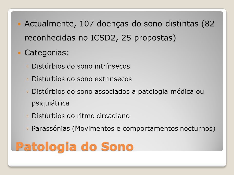 Actualmente, 107 doenças do sono distintas (82 reconhecidas no ICSD2, 25 propostas)